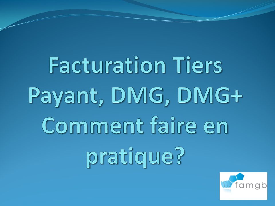 Facturation Tiers Payant, DMG, DMG+ Comment faire en pratique