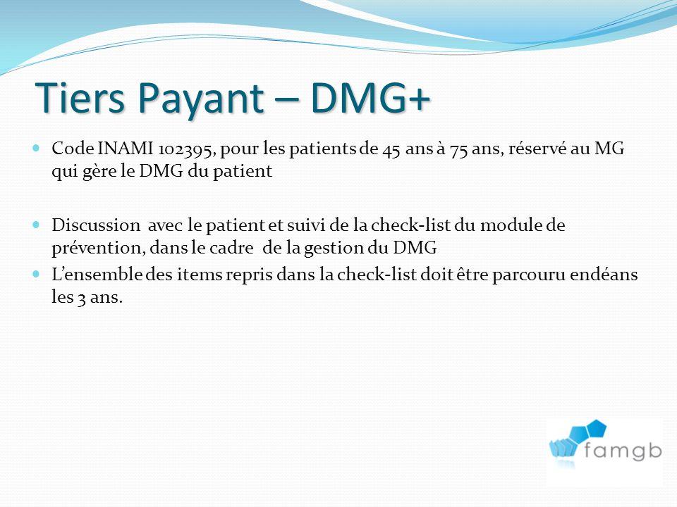 31/03/2017 Tiers Payant – DMG+ Code INAMI 102395, pour les patients de 45 ans à 75 ans, réservé au MG qui gère le DMG du patient.