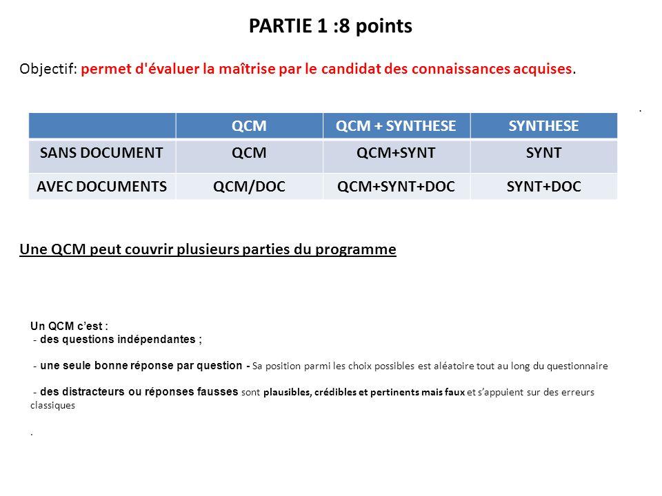 PARTIE 1 :8 points Objectif: permet d évaluer la maîtrise par le candidat des connaissances acquises.