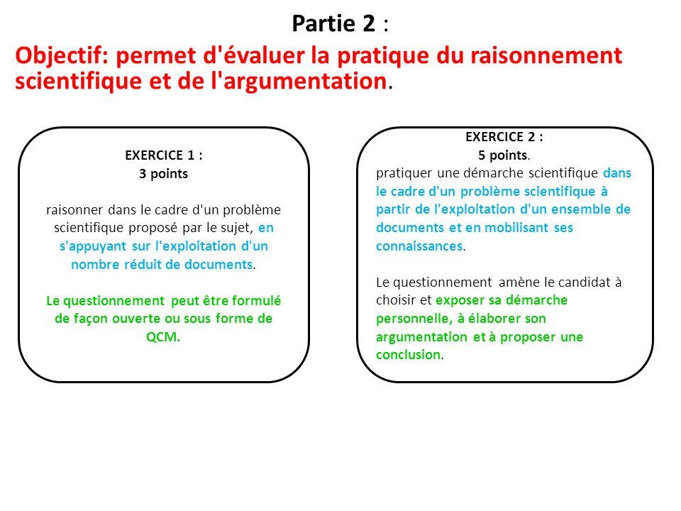 Partie 2 : Objectif: permet d évaluer la pratique du raisonnement scientifique et de l argumentation.
