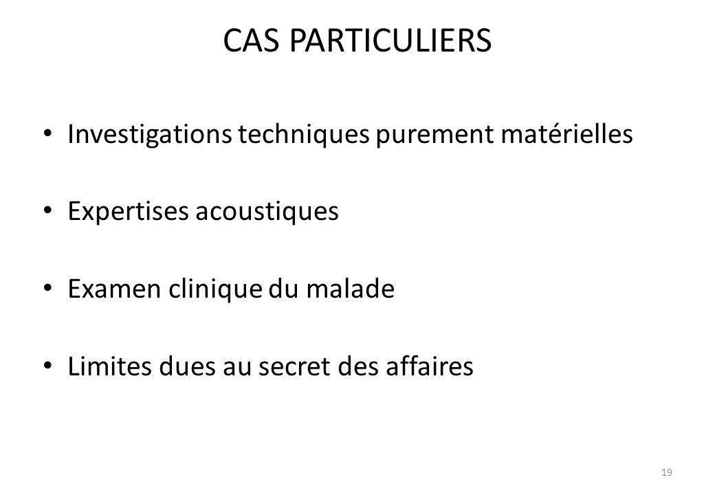 CAS PARTICULIERS Investigations techniques purement matérielles