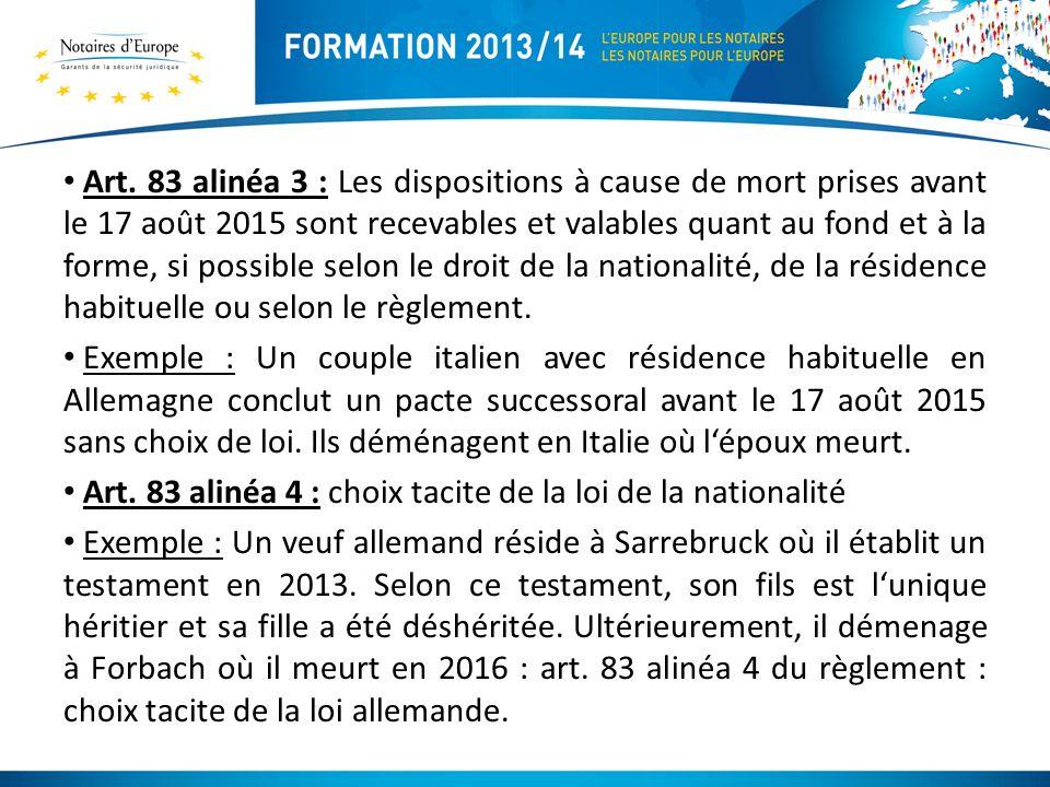 Art. 83 alinéa 3 : Les dispositions à cause de mort prises avant le 17 août 2015 sont recevables et valables quant au fond et à la forme, si possible selon le droit de la nationalité, de la résidence habituelle ou selon le règlement.