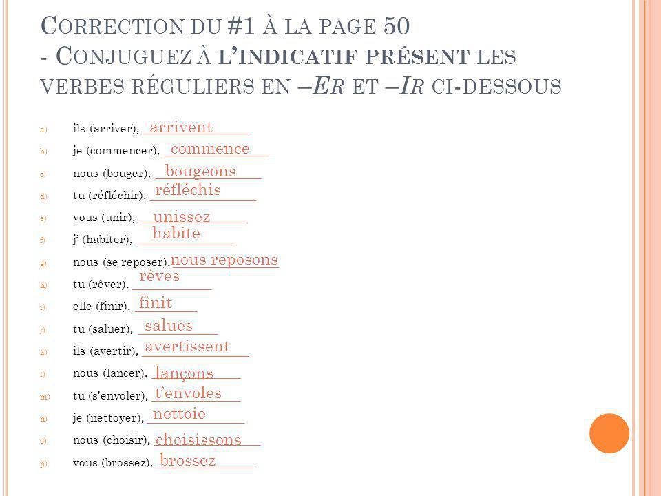 Correction du #1 à la page 50 - Conjuguez à l'indicatif présent les verbes réguliers en –Er et –Ir ci-dessous
