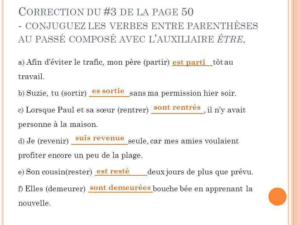 Correction du #3 de la page 50 - conjuguez les verbes entre parenthèses au passé composé avec l'auxiliaire être.