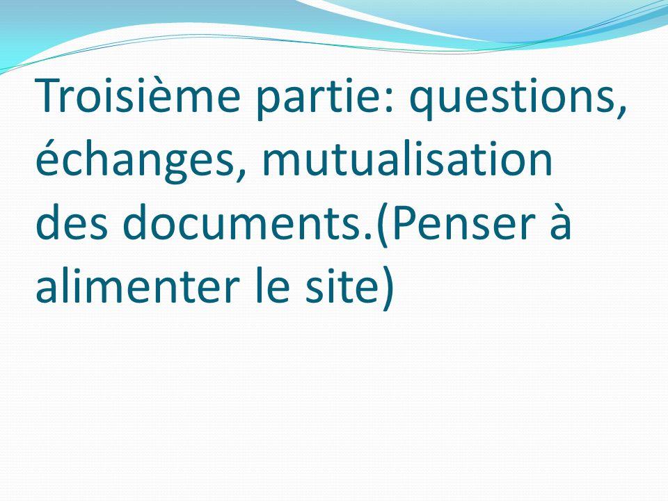 Troisième partie: questions, échanges, mutualisation des documents