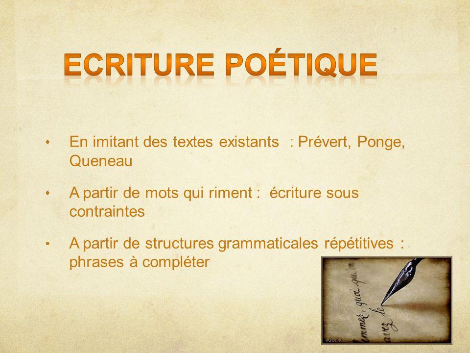 Ecriture poétique En imitant des textes existants : Prévert, Ponge, Queneau. A partir de mots qui riment : écriture sous contraintes.