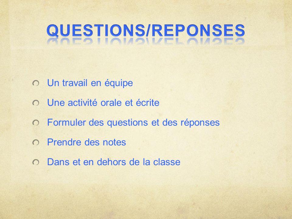 QUESTIONS/REPONSES Un travail en équipe Une activité orale et écrite