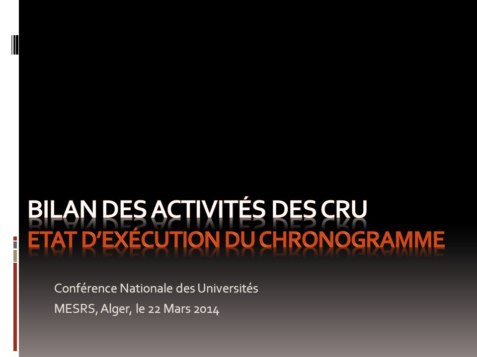 Bilan des activités des CRU Etat d'exécution du Chronogramme