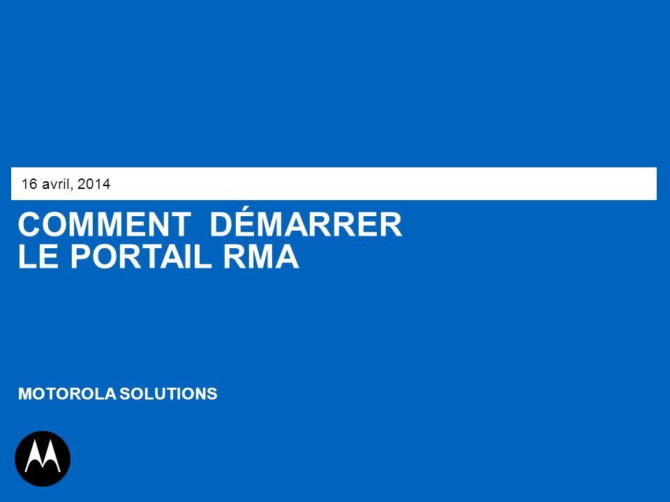 16 avril, 2014 COMMENT dÉmarrer LE PORTAIL RMA MOTOROLA SOLUTIONS 1