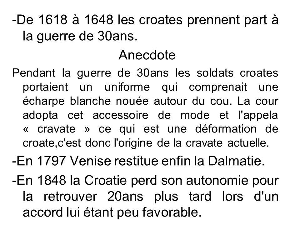 -De 1618 à 1648 les croates prennent part à la guerre de 30ans.