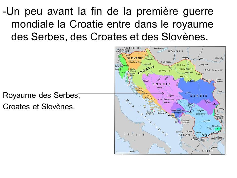 -Un peu avant la fin de la première guerre mondiale la Croatie entre dans le royaume des Serbes, des Croates et des Slovènes.