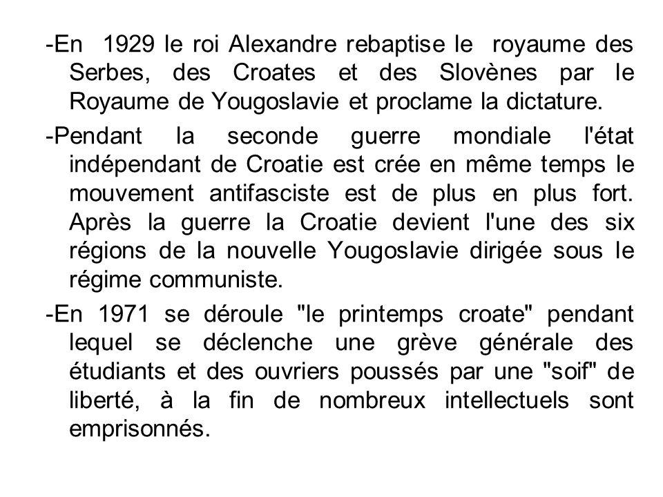 -En 1929 le roi Alexandre rebaptise le royaume des Serbes, des Croates et des Slovènes par le Royaume de Yougoslavie et proclame la dictature.