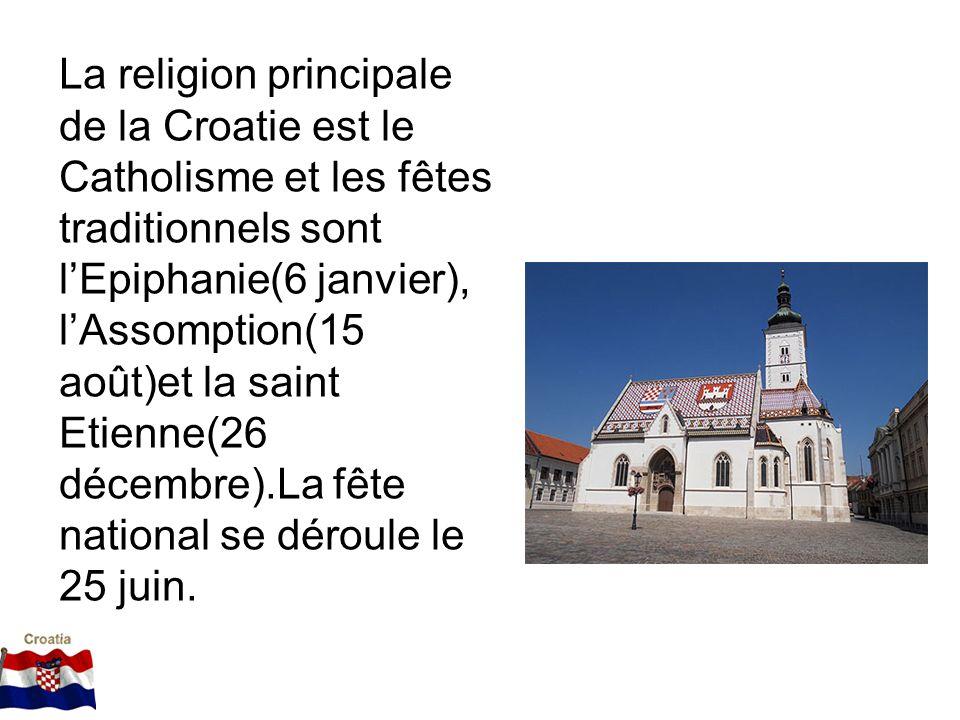 La religion principale de la Croatie est le Catholisme et les fêtes traditionnels sont l'Epiphanie(6 janvier), l'Assomption(15 août)et la saint Etienne(26 décembre).La fête national se déroule le 25 juin.