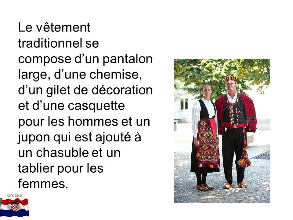 Le vêtement traditionnel se compose d'un pantalon large, d'une chemise, d'un gilet de décoration et d'une casquette pour les hommes et un jupon qui est ajouté à un chasuble et un tablier pour les femmes.