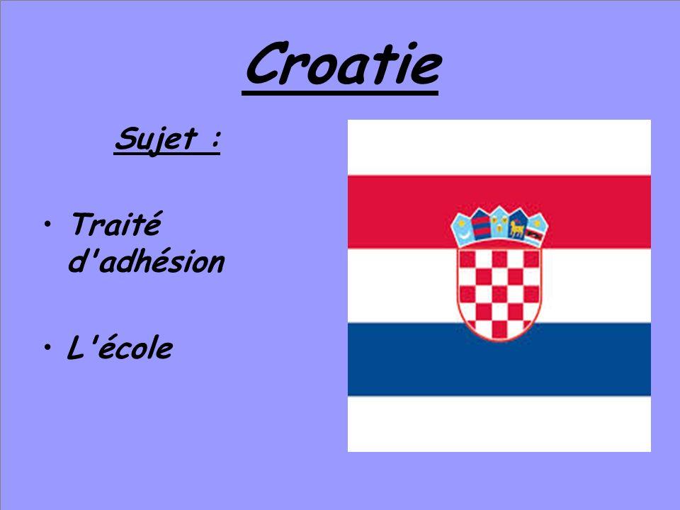 Croatie Sujet : Traité d adhésion L école