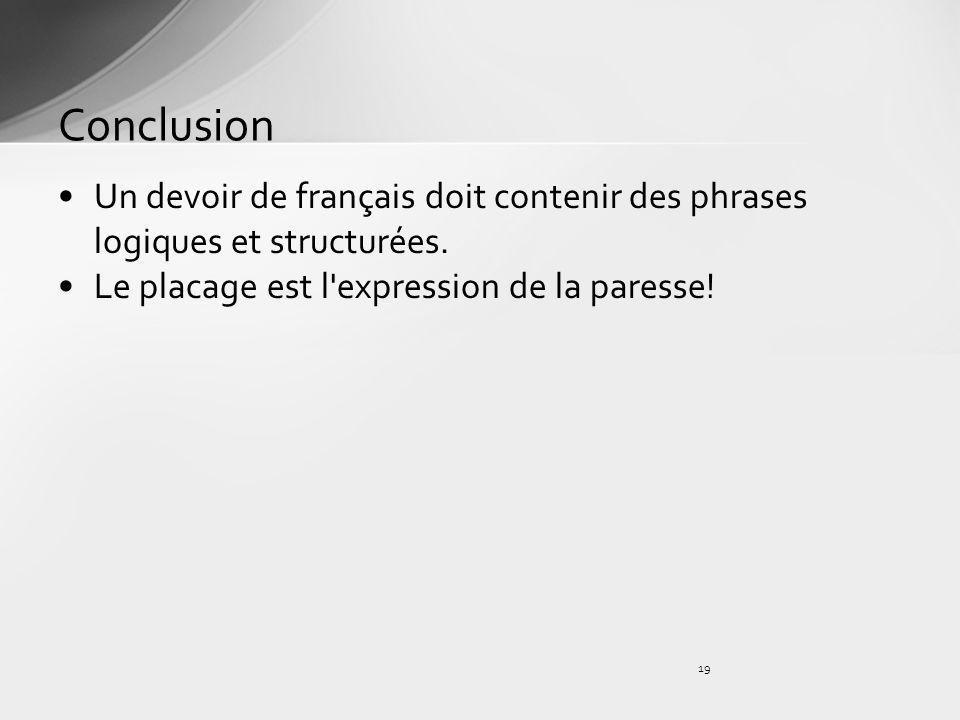 Conclusion Un devoir de français doit contenir des phrases logiques et structurées.