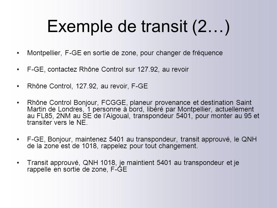 Exemple de transit (2…) Montpellier, F-GE en sortie de zone, pour changer de fréquence. F-GE, contactez Rhône Control sur 127.92, au revoir.