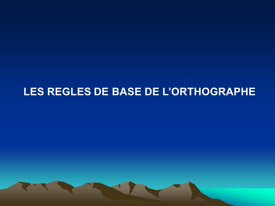 LES REGLES DE BASE DE L'ORTHOGRAPHE