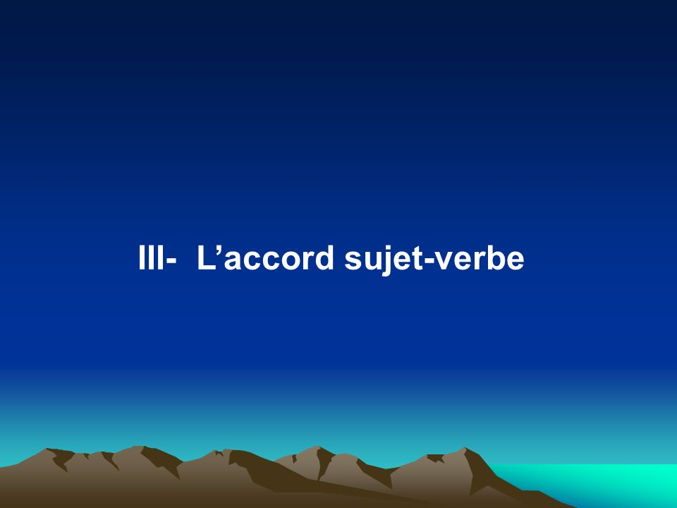 III- L'accord sujet-verbe