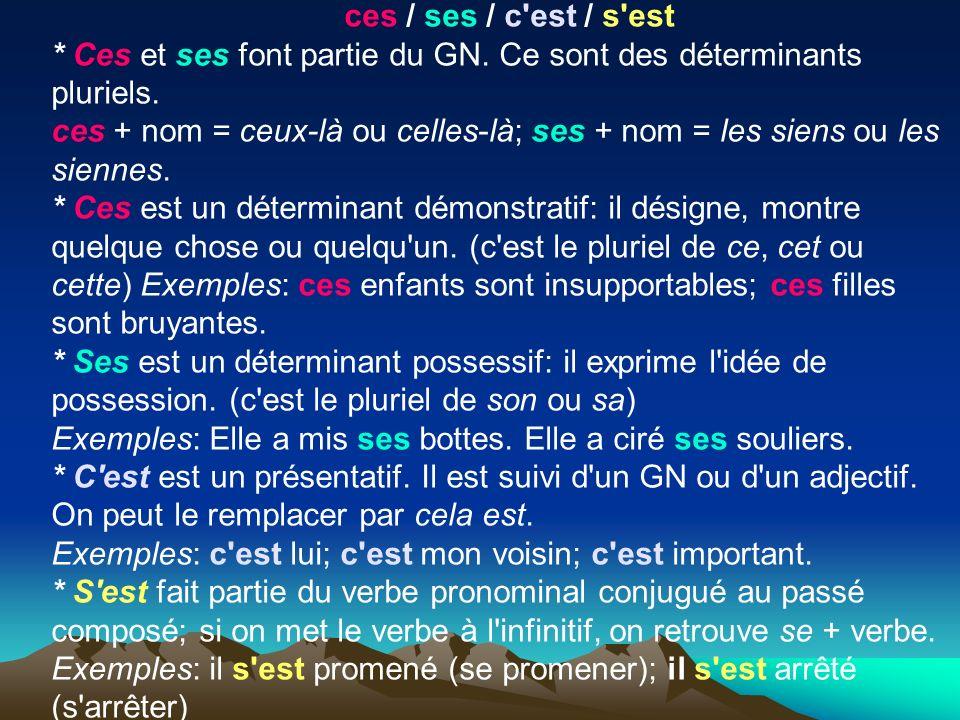 ces / ses / c est / s est * Ces et ses font partie du GN. Ce sont des déterminants pluriels.