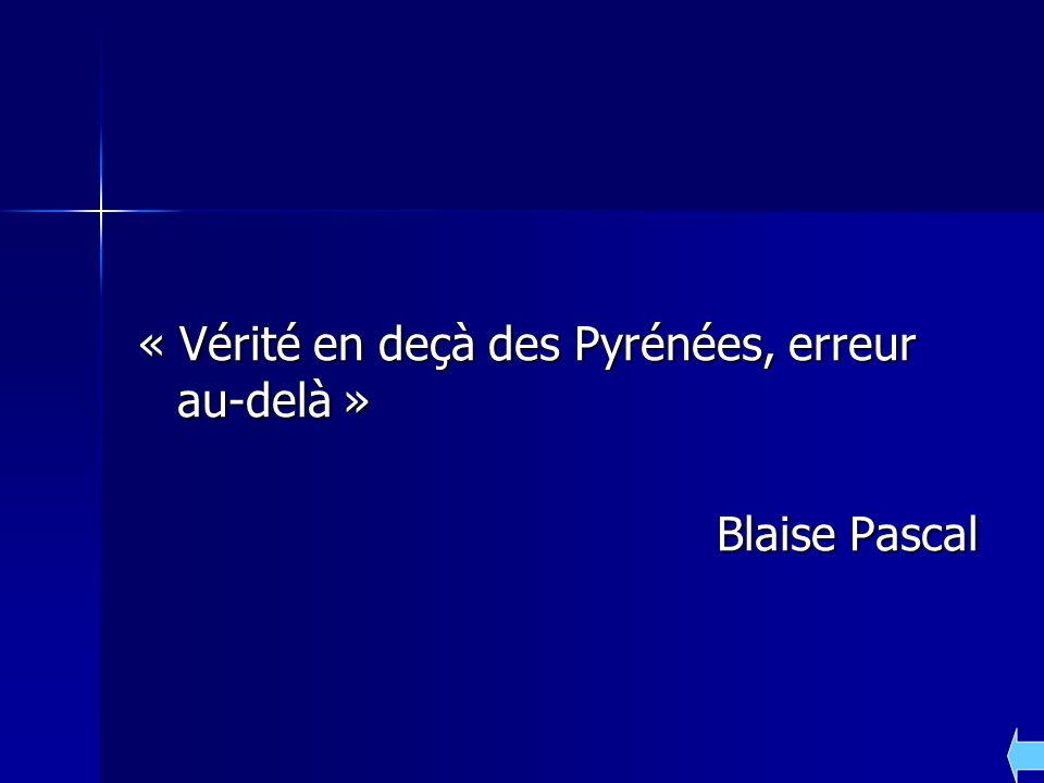 « Vérité en deçà des Pyrénées, erreur au-delà »
