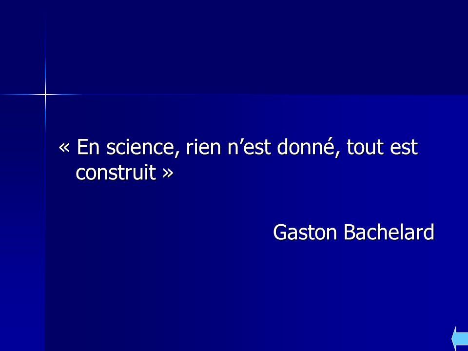 « En science, rien n'est donné, tout est construit »