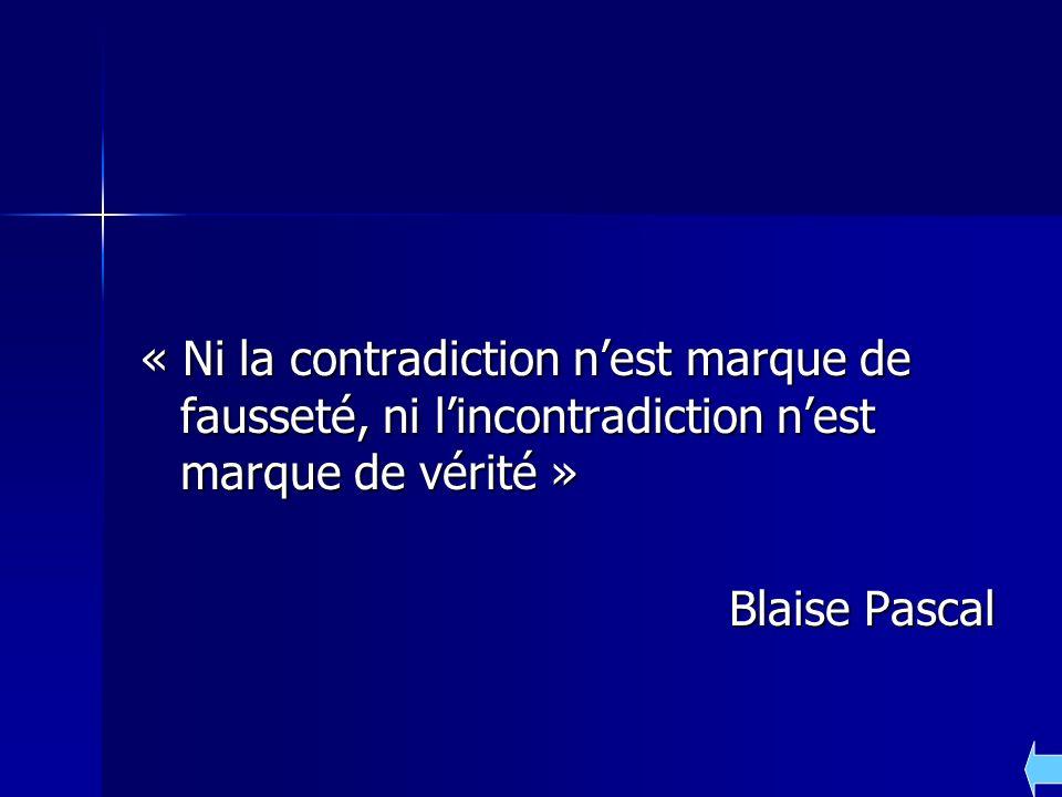 « Ni la contradiction n'est marque de fausseté, ni l'incontradiction n'est marque de vérité »