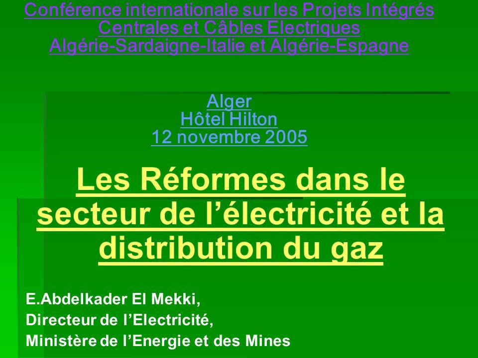 Conférence internationale sur les Projets Intégrés Centrales et Câbles Electriques Algérie-Sardaigne-Italie et Algérie-Espagne Alger Hôtel Hilton 12 novembre 2005