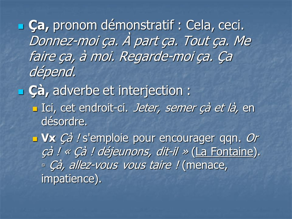 Çà, adverbe et interjection :