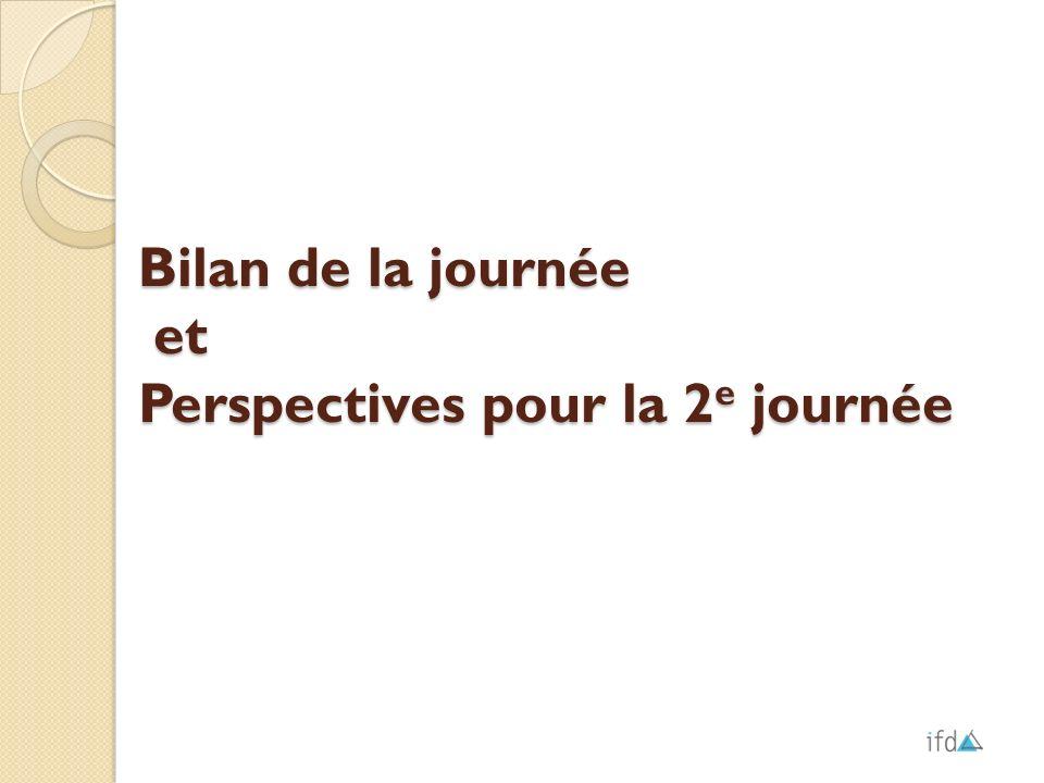 Bilan de la journée et Perspectives pour la 2e journée
