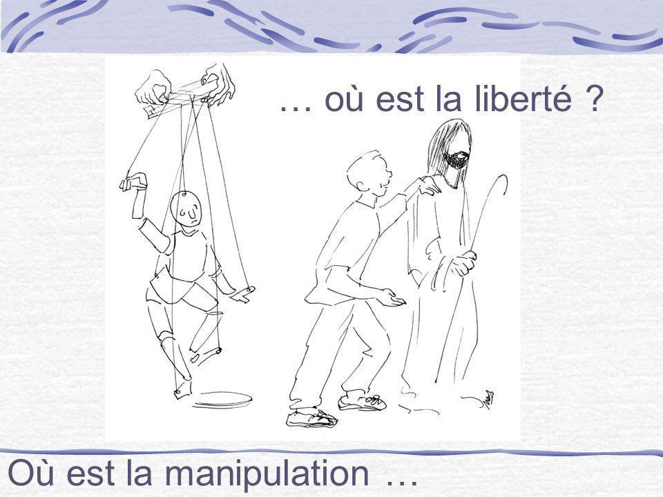 … où est la liberté Où est la manipulation …