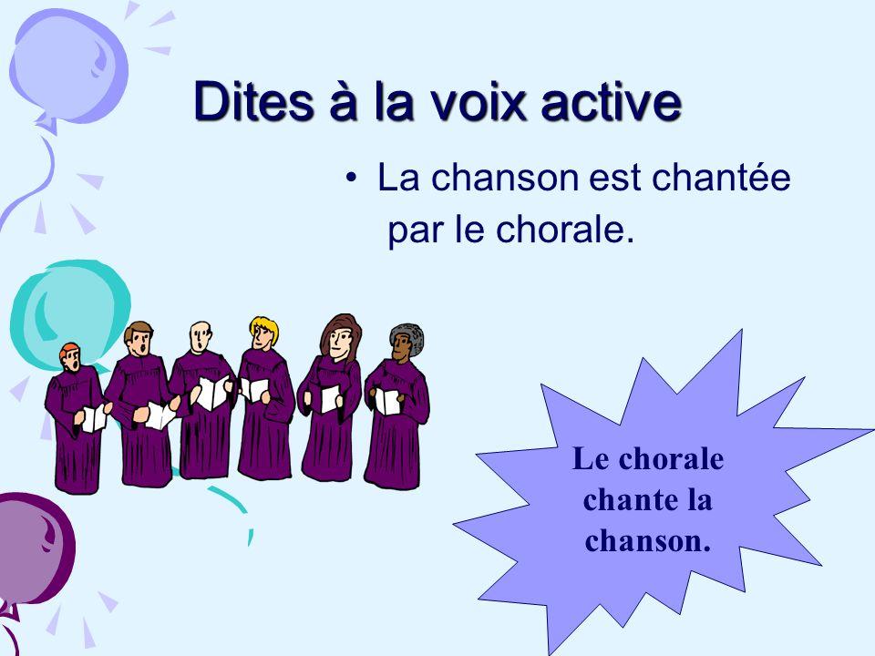 Dites à la voix active La chanson est chantée par le chorale.