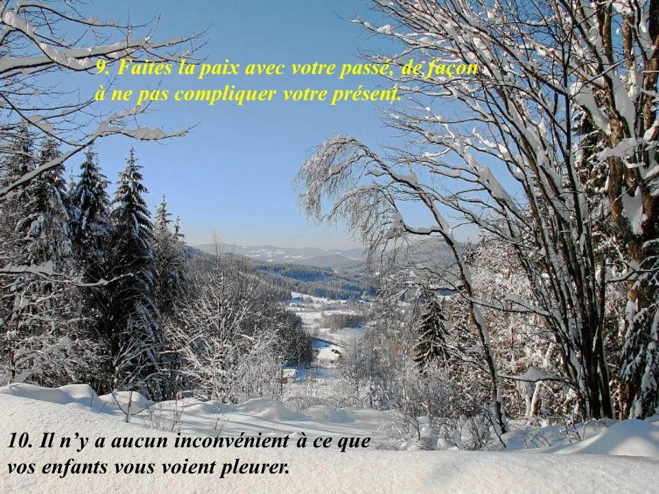 9. Faites la paix avec votre passé, de façon à ne pas compliquer votre présent.