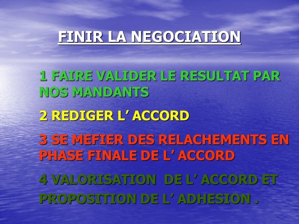 FINIR LA NEGOCIATION 1 FAIRE VALIDER LE RESULTAT PAR NOS MANDANTS