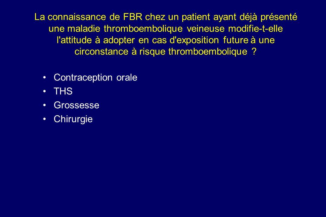 La connaissance de FBR chez un patient ayant déjà présenté une maladie thromboembolique veineuse modifie-t-elle l attitude à adopter en cas d exposition future à une circonstance à risque thromboembolique