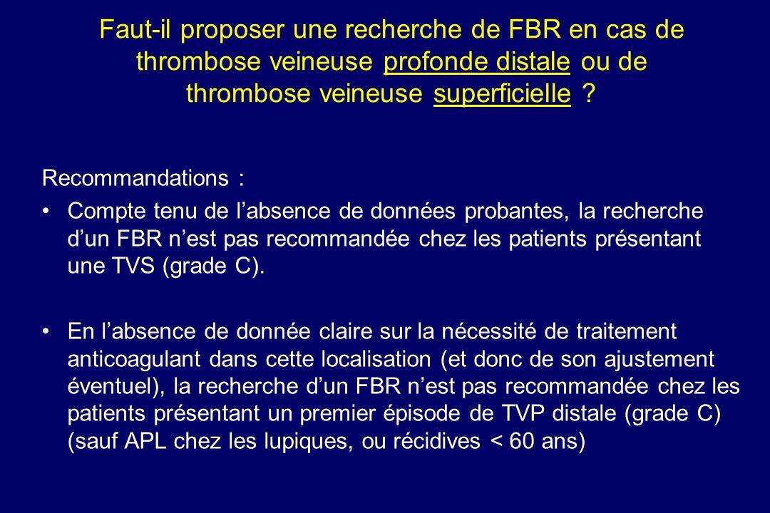 Faut-il proposer une recherche de FBR en cas de thrombose veineuse profonde distale ou de thrombose veineuse superficielle