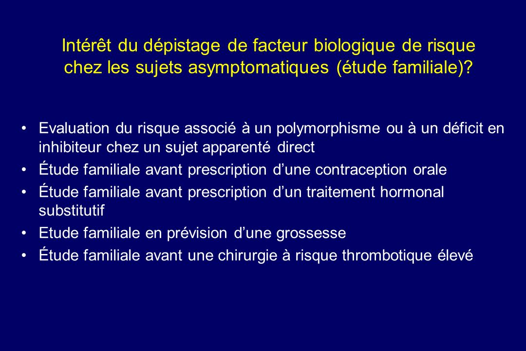 Intérêt du dépistage de facteur biologique de risque chez les sujets asymptomatiques (étude familiale)