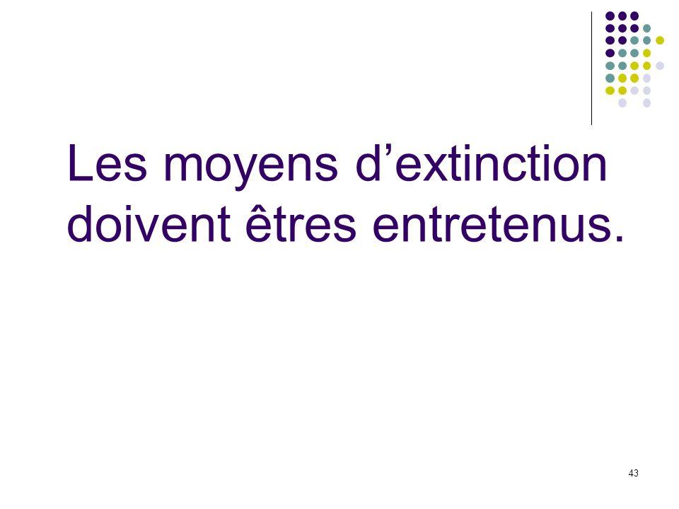 Les moyens d'extinction doivent êtres entretenus.