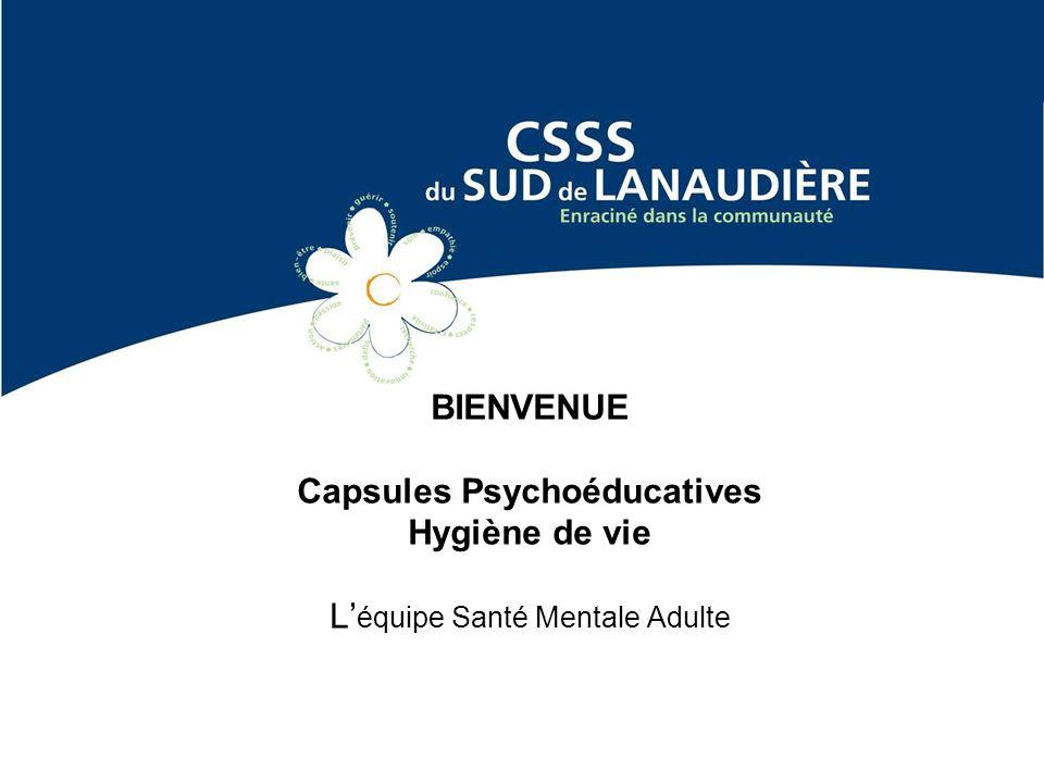 BIENVENUE Capsules Psychoéducatives Hygiène de vie L'équipe Santé Mentale Adulte