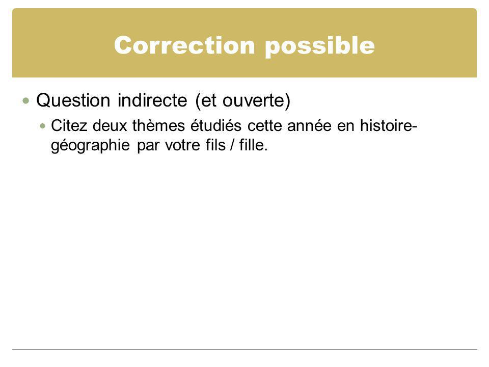 Correction possible Question indirecte (et ouverte)