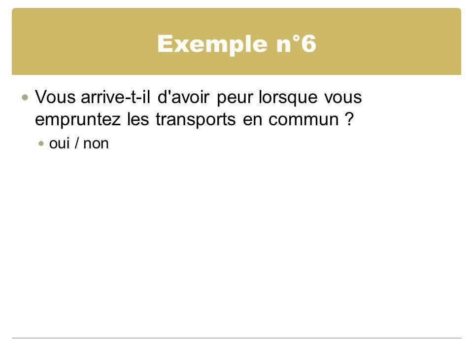 Exemple n°6 Vous arrive-t-il d avoir peur lorsque vous empruntez les transports en commun .