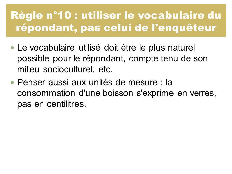 Règle n°10 : utiliser le vocabulaire du répondant, pas celui de l enquêteur