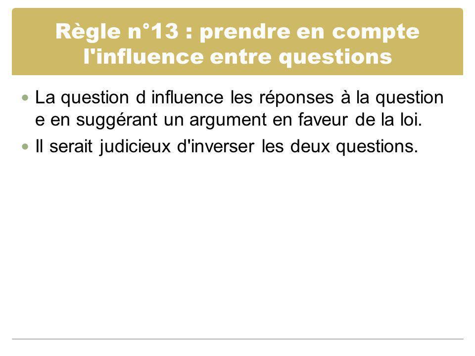 Règle n°13 : prendre en compte l influence entre questions
