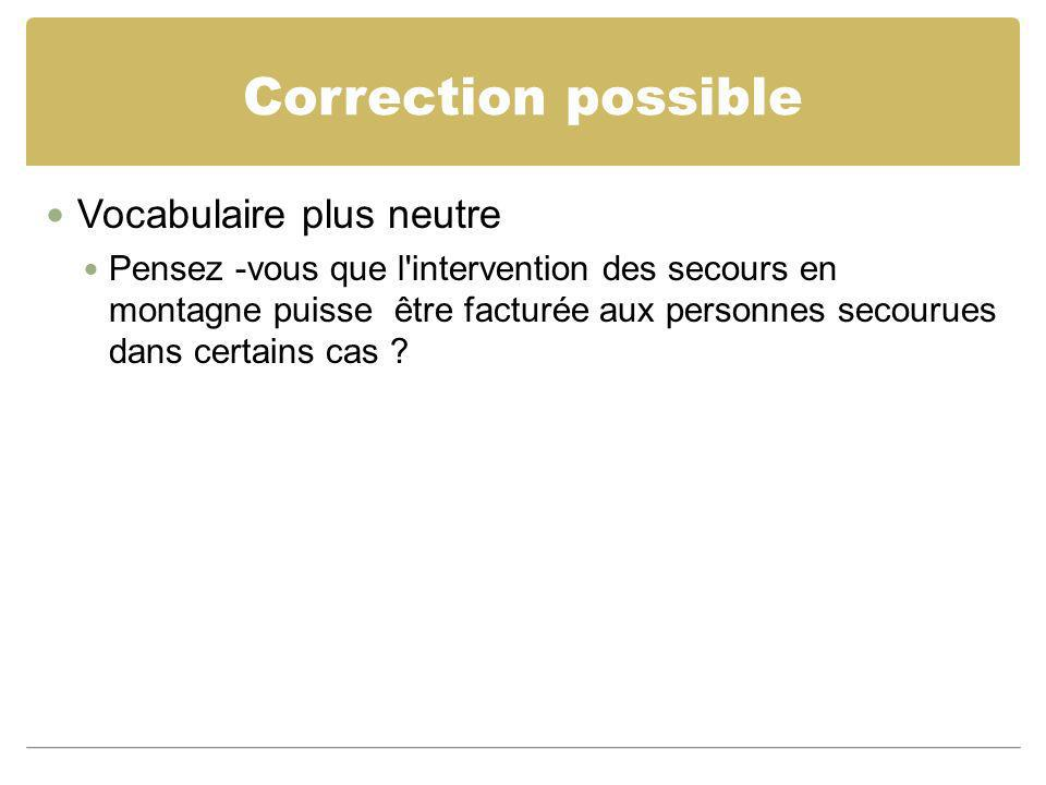 Correction possible Vocabulaire plus neutre
