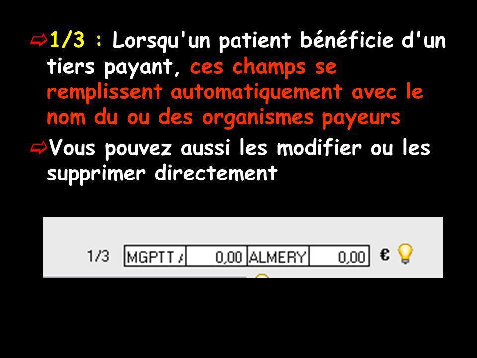 1/3 : Lorsqu un patient bénéficie d un tiers payant, ces champs se remplissent automatiquement avec le nom du ou des organismes payeurs