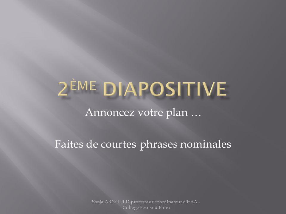 Annoncez votre plan … Faites de courtes phrases nominales