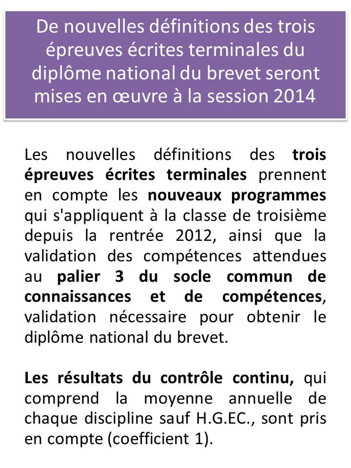De nouvelles définitions des trois épreuves écrites terminales du diplôme national du brevet seront mises en œuvre à la session 2014.