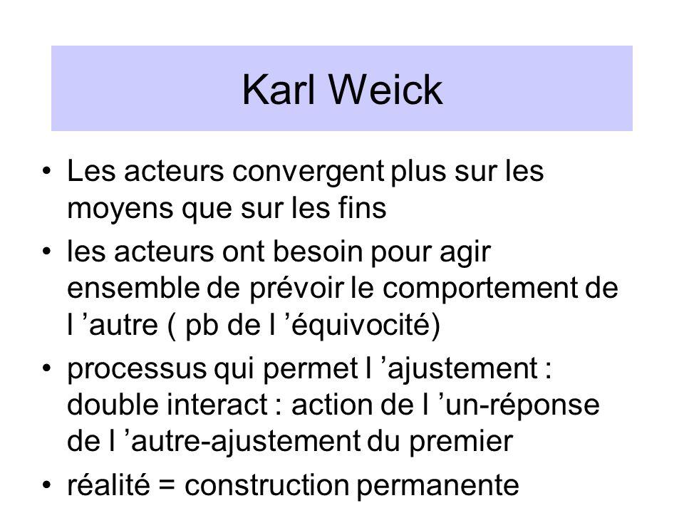Karl Weick Les acteurs convergent plus sur les moyens que sur les fins