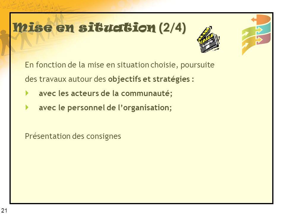 Mise en situation (2/4) En fonction de la mise en situation choisie, poursuite. des travaux autour des objectifs et stratégies :