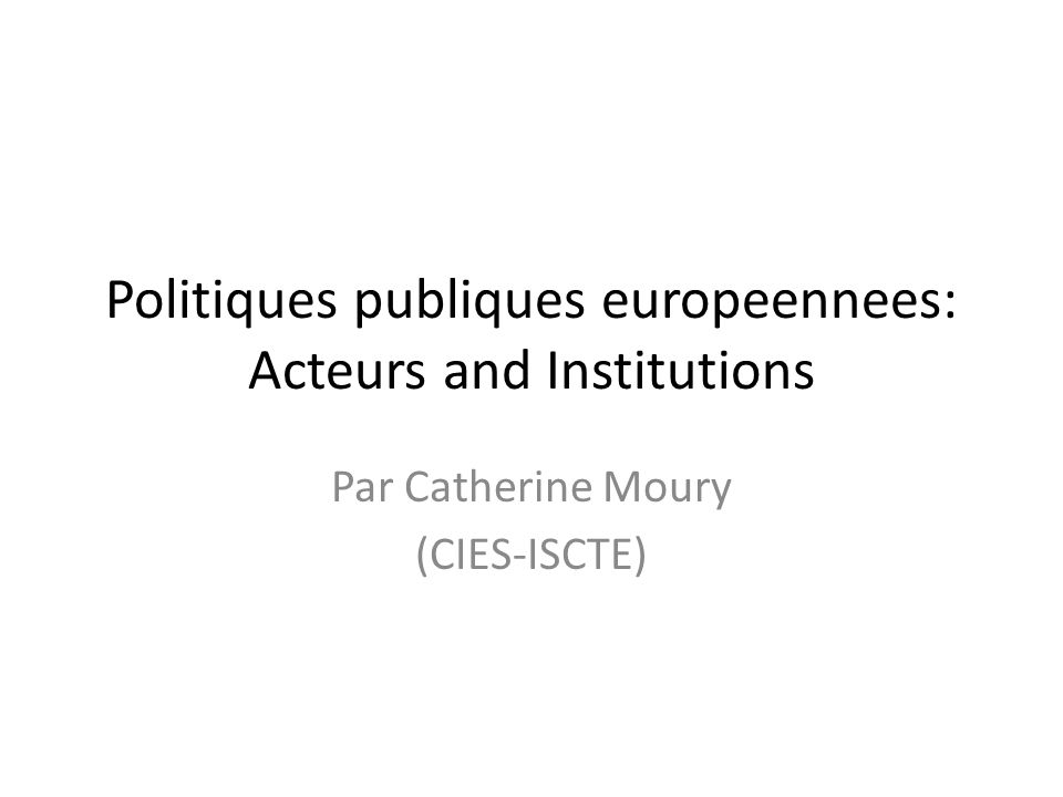 Politiques publiques europeennees: Acteurs and Institutions